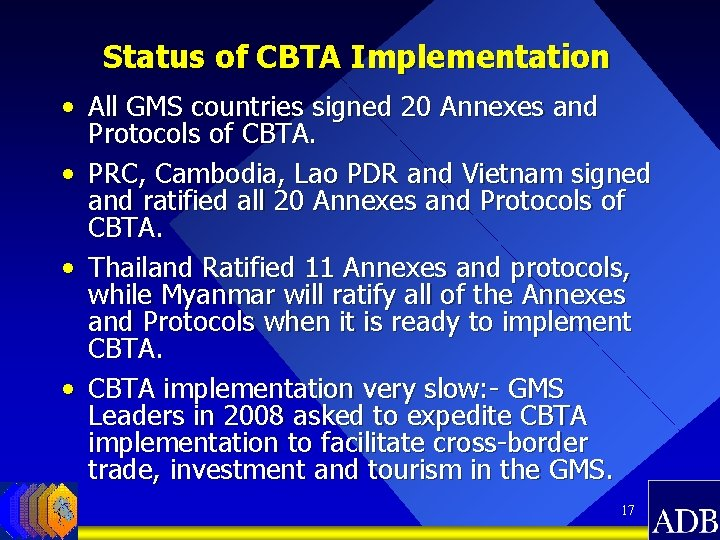 Status of CBTA Implementation • All GMS countries signed 20 Annexes and Protocols of