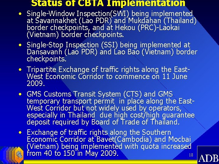 Status of CBTA Implementation • Single-Window Inspection(SWI) being implemented at Savannakhet (Lao PDR) and