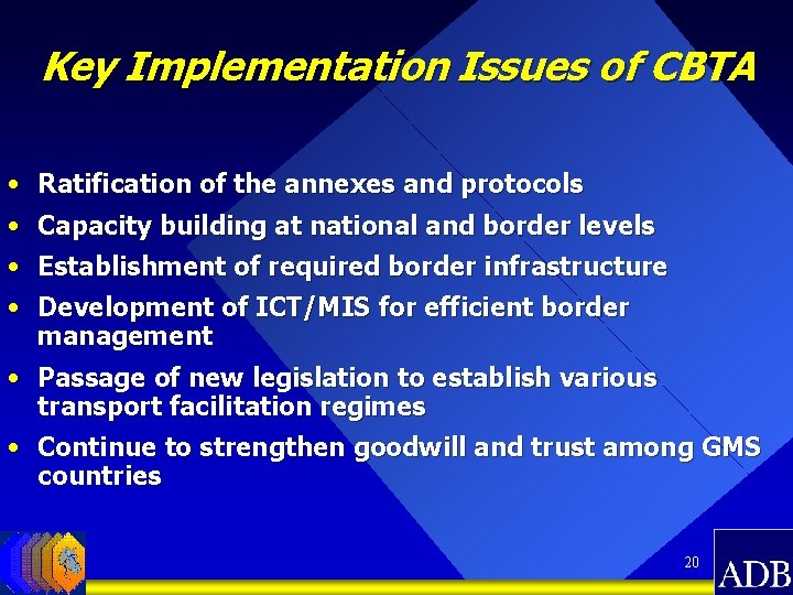 Key Implementation Issues of CBTA • Ratification of the annexes and protocols • Capacity