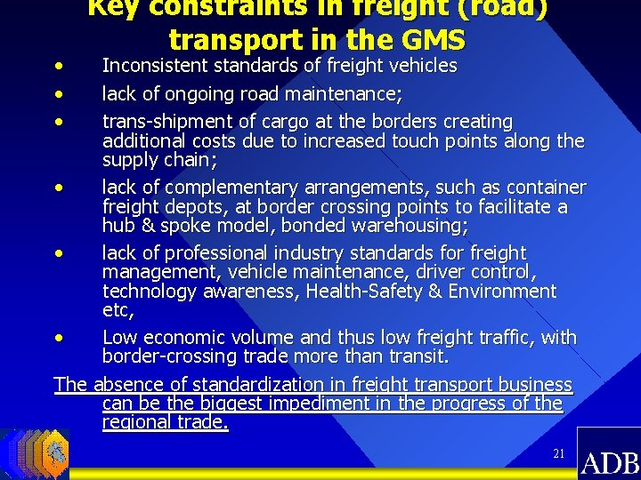 • • • Key constraints in freight (road) transport in the GMS Inconsistent