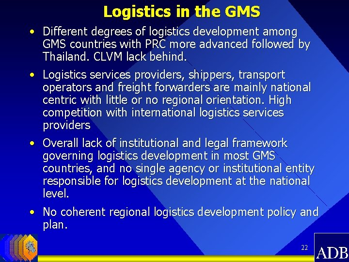Logistics in the GMS • Different degrees of logistics development among GMS countries with