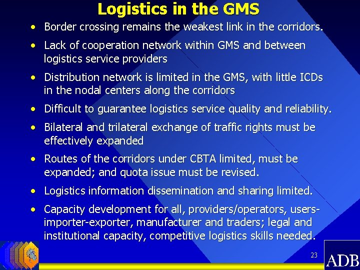 Logistics in the GMS • Border crossing remains the weakest link in the corridors.