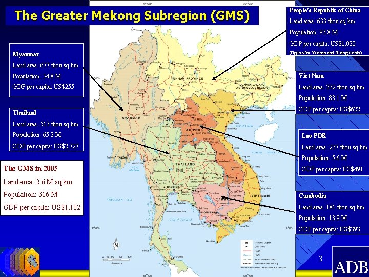 The Greater Mekong Subregion (GMS) People's Republic of China Land area: 633 thou sq