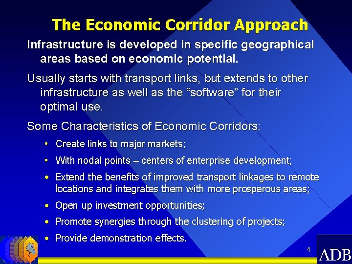 The Economic Corridor Approach Infrastructure is developed in specific geographical areas based on economic