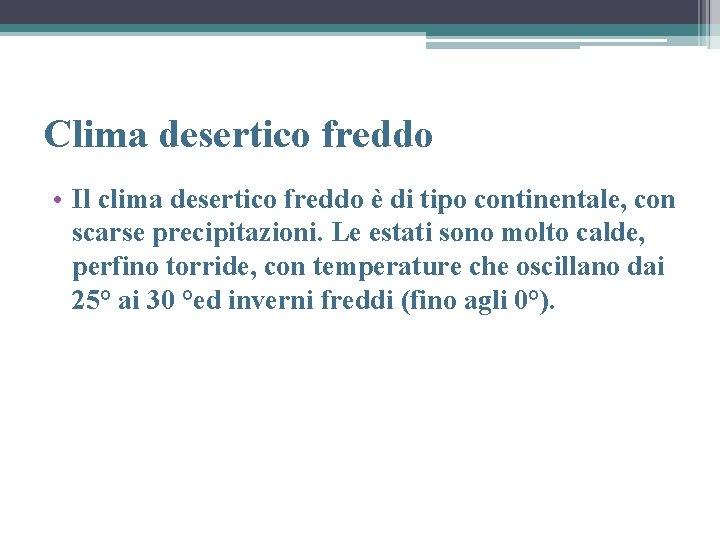 Clima desertico freddo • Il clima desertico freddo è di tipo continentale, con scarse