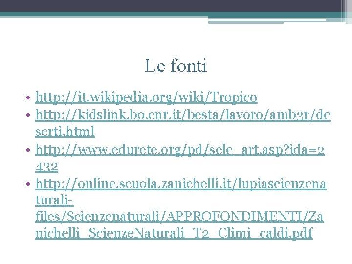 Le fonti • http: //it. wikipedia. org/wiki/Tropico • http: //kidslink. bo. cnr. it/besta/lavoro/amb 3