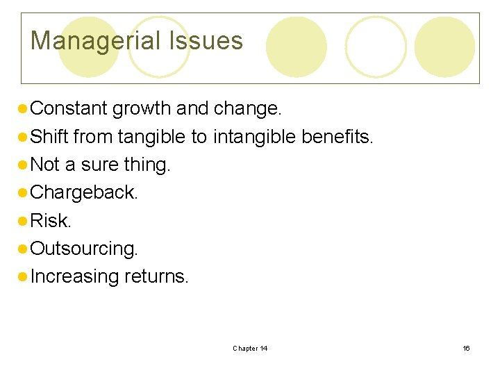 Managerial Issues l Constant growth and change. l Shift from tangible to intangible benefits.