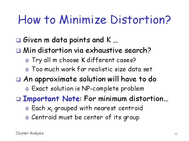 How to Minimize Distortion? Given m data points and K … q Min distortion