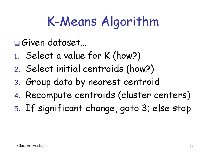 K-Means Algorithm q Given 1. 2. 3. 4. 5. dataset… Select a value for