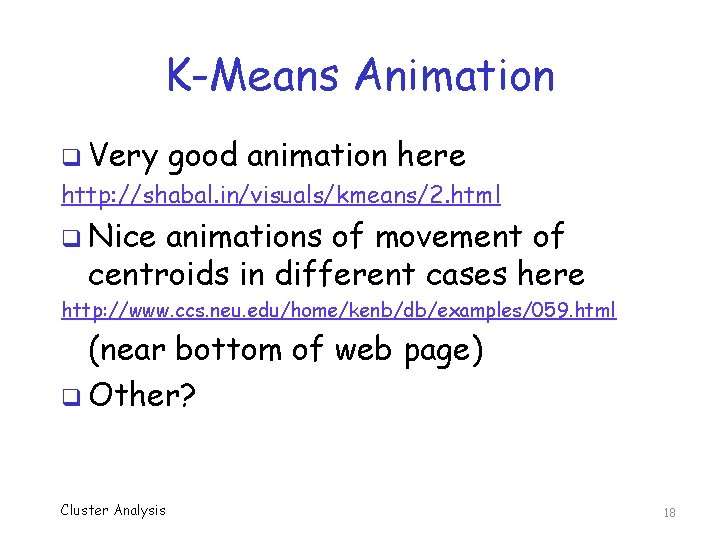 K-Means Animation q Very good animation here http: //shabal. in/visuals/kmeans/2. html q Nice animations