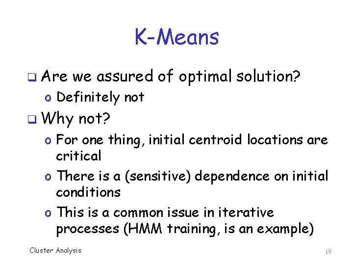 K-Means q Are we assured of optimal solution? o Definitely not q Why not?