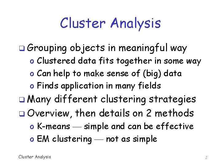 Cluster Analysis q Grouping objects in meaningful way o Clustered data fits together in