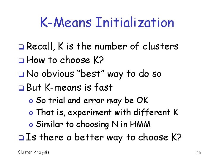 K-Means Initialization q Recall, K is the number of clusters q How to choose