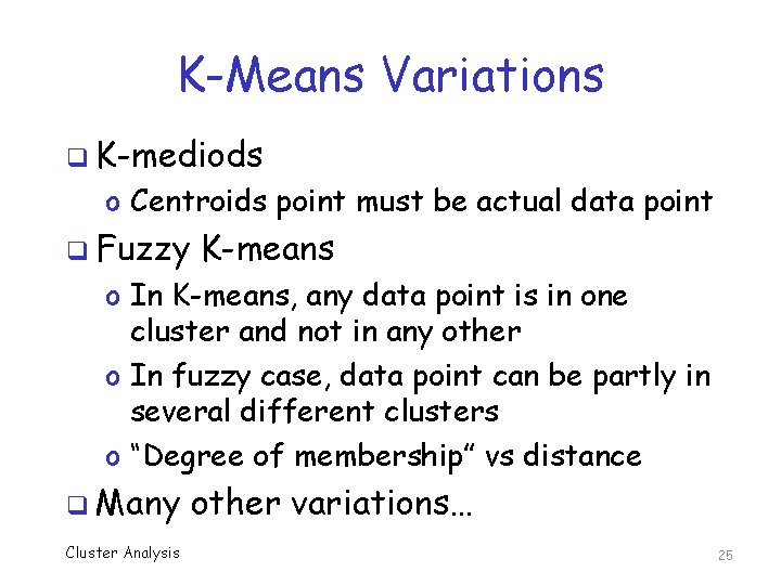 K-Means Variations q K-mediods o Centroids point must be actual data point q Fuzzy