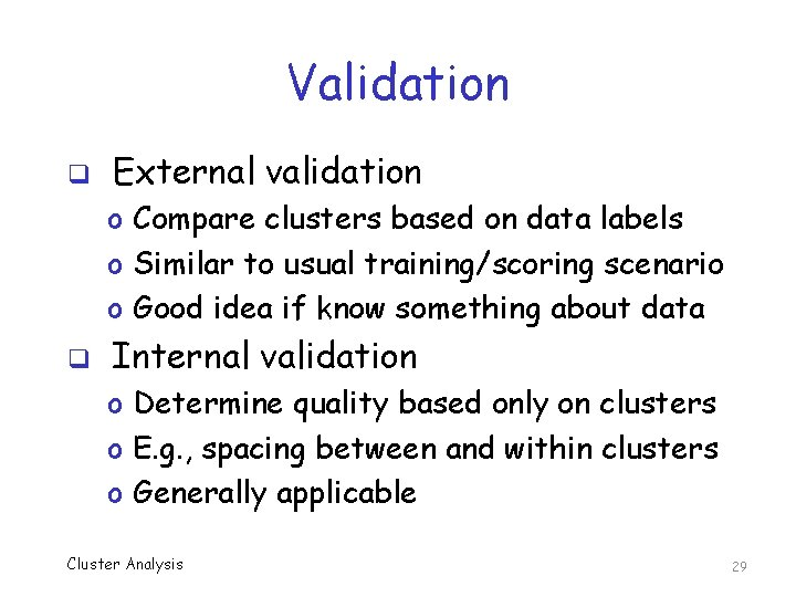 Validation q External validation o Compare clusters based on data labels o Similar to