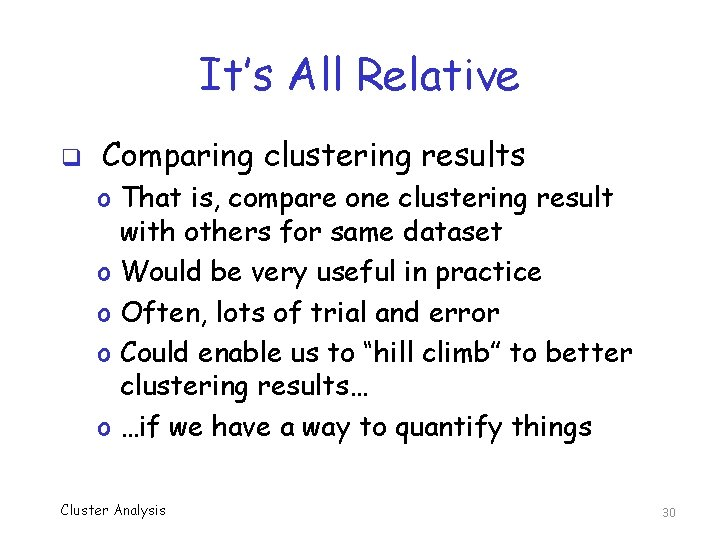 It's All Relative q Comparing clustering results o That is, compare one clustering result