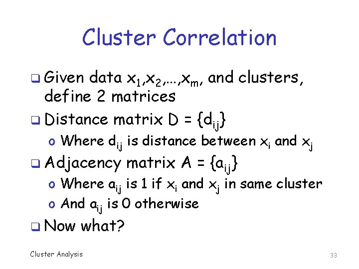 Cluster Correlation q Given data x 1, x 2, …, xm, and clusters, define