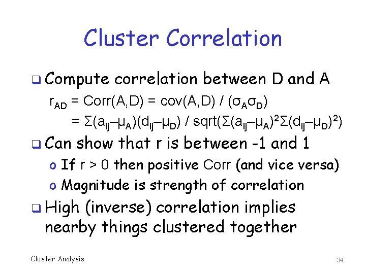 Cluster Correlation q Compute correlation between D and A r. AD = Corr(A, D)