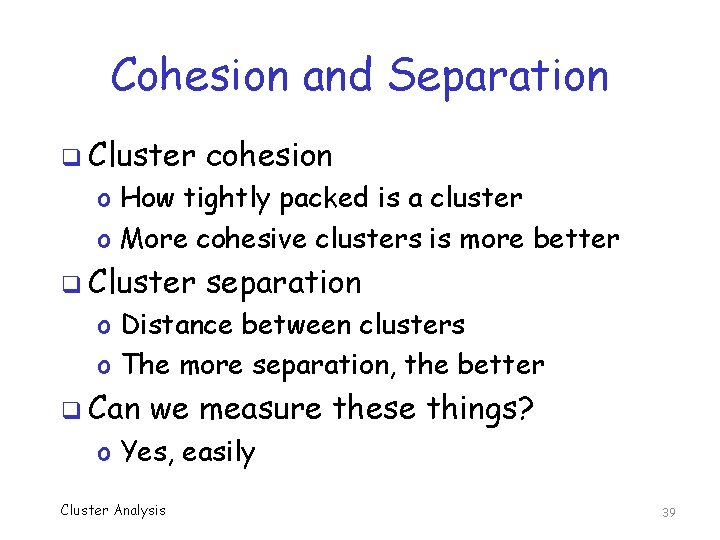Cohesion and Separation q Cluster cohesion o How tightly packed is a cluster o