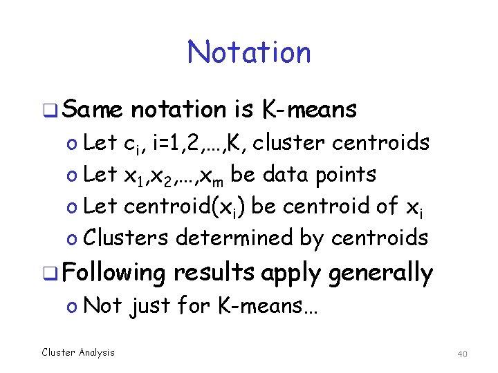 Notation q Same notation is K-means o Let ci, i=1, 2, …, K, cluster