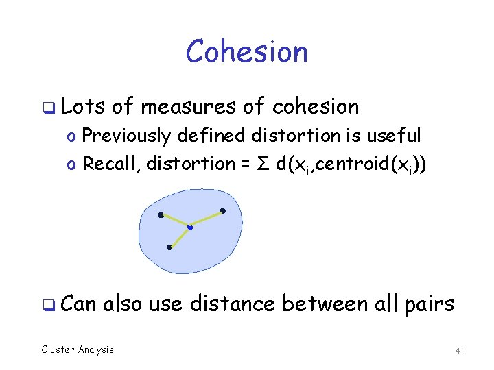 Cohesion q Lots of measures of cohesion o Previously defined distortion is useful o