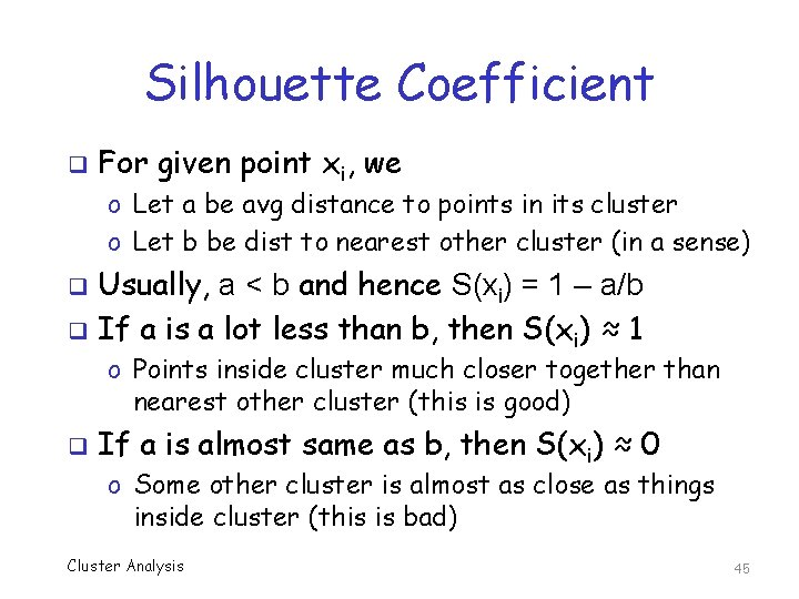 Silhouette Coefficient q For given point xi, we o Let a be avg distance