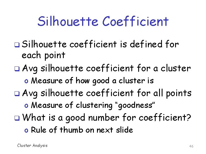 Silhouette Coefficient q Silhouette coefficient is defined for each point q Avg silhouette coefficient