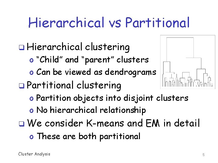 """Hierarchical vs Partitional q Hierarchical clustering o """"Child"""" and """"parent"""" clusters o Can be"""