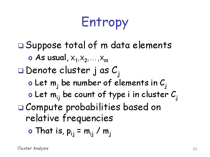 Entropy q Suppose total of m data elements o As usual, x 1, x