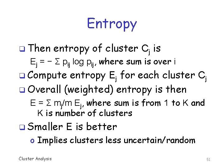 Entropy q Then entropy of cluster Cj is Ej = − Σ pij log