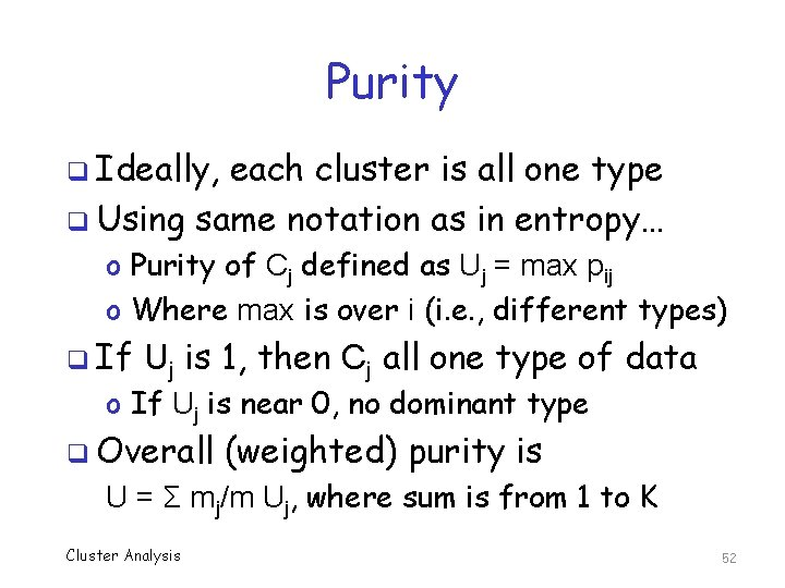 Purity q Ideally, each cluster is all one type q Using same notation as