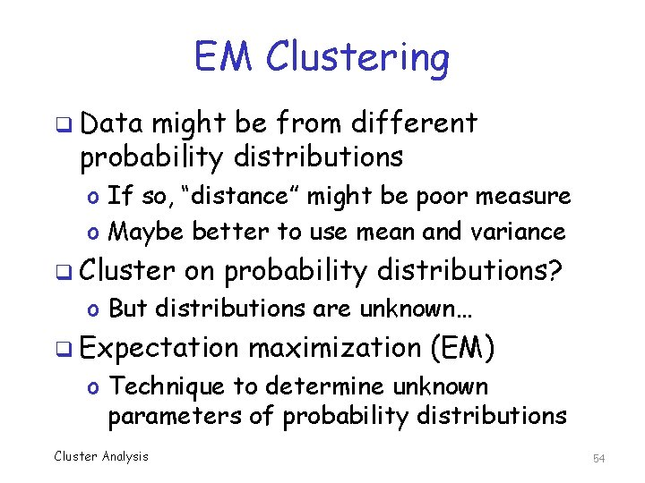"""EM Clustering q Data might be from different probability distributions o If so, """"distance"""""""