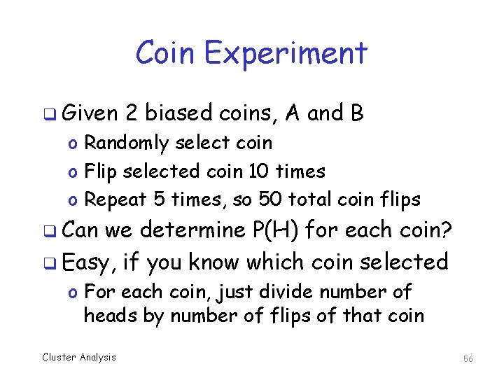 Coin Experiment q Given 2 biased coins, A and B o Randomly select coin