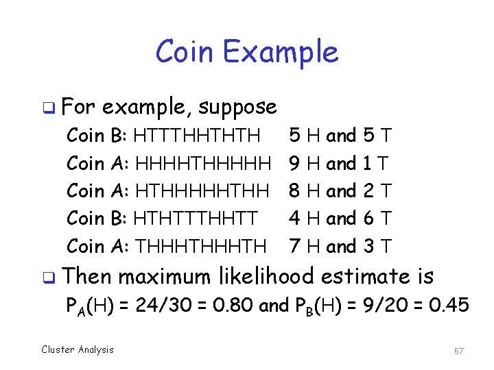Coin Example q For example, suppose Coin B: HTTTHHTHTH Coin A: HHHHTHHHHH Coin A: