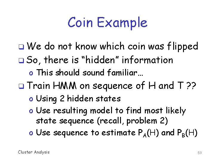 Coin Example q We do not know which coin was flipped q So, there