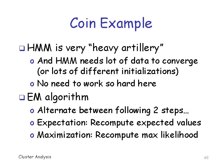 """Coin Example q HMM is very """"heavy artillery"""" o And HMM needs lot of"""