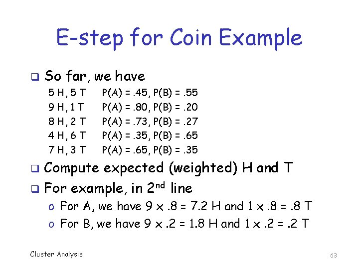 E-step for Coin Example q So far, we have 5 H, 5 T 9