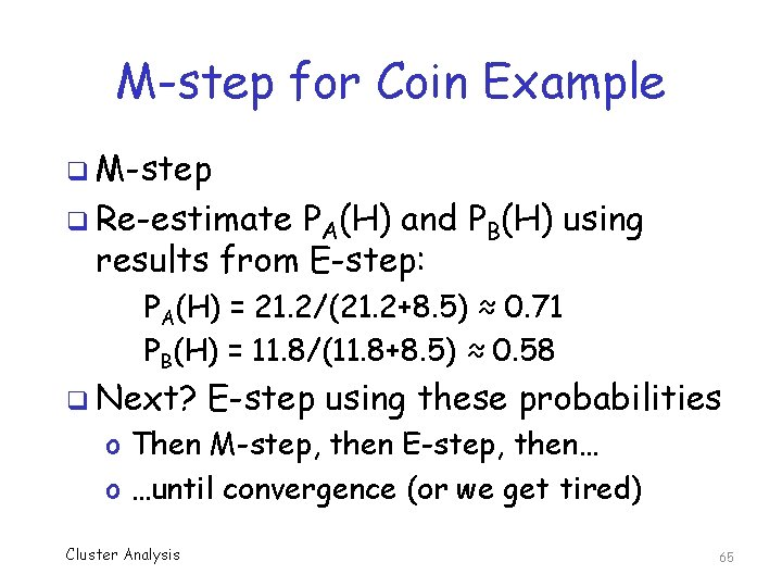 M-step for Coin Example q M-step q Re-estimate PA(H) and PB(H) using results from