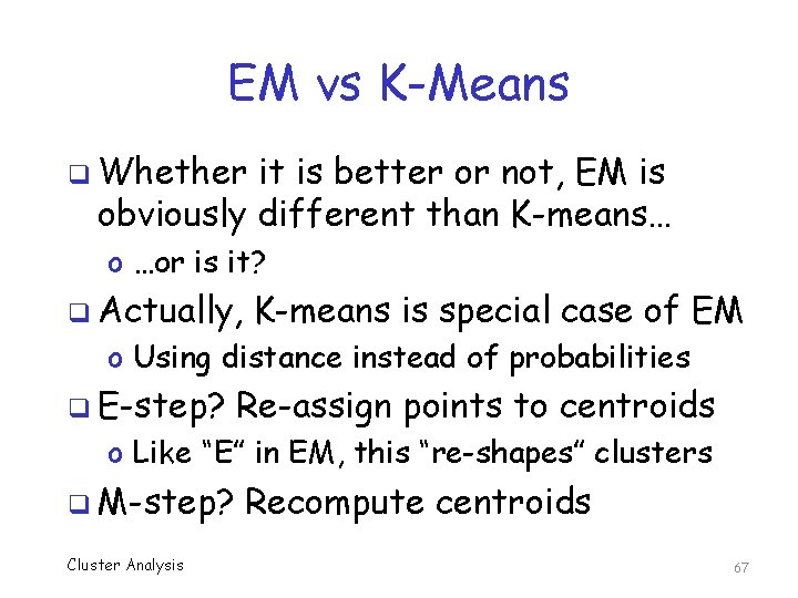 EM vs K-Means q Whether it is better or not, EM is obviously different
