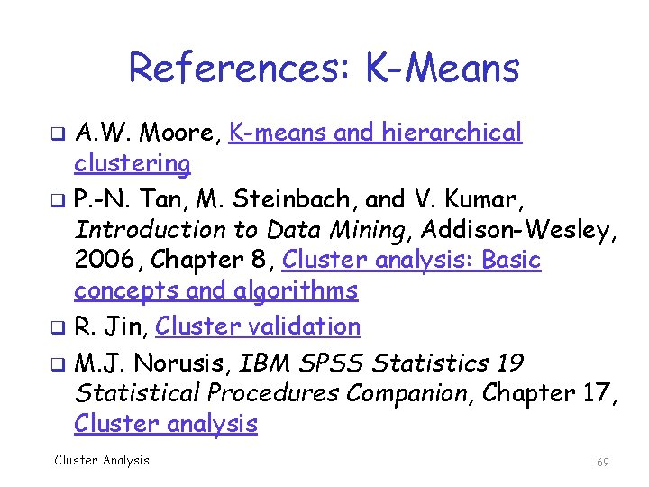 References: K-Means A. W. Moore, K-means and hierarchical clustering q P. -N. Tan, M.