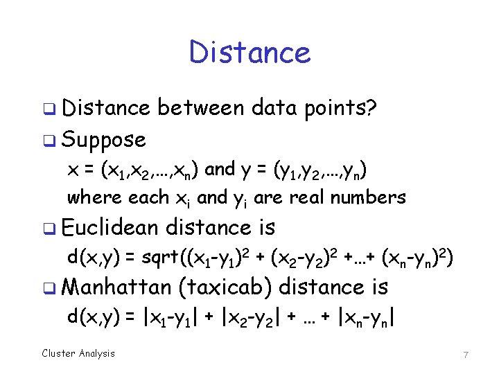 Distance q Distance between data points? q Suppose x = (x 1, x 2,