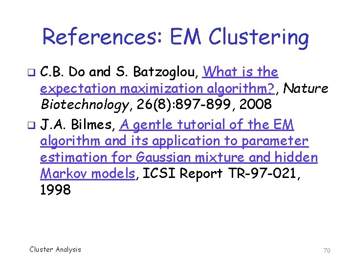References: EM Clustering C. B. Do and S. Batzoglou, What is the expectation maximization