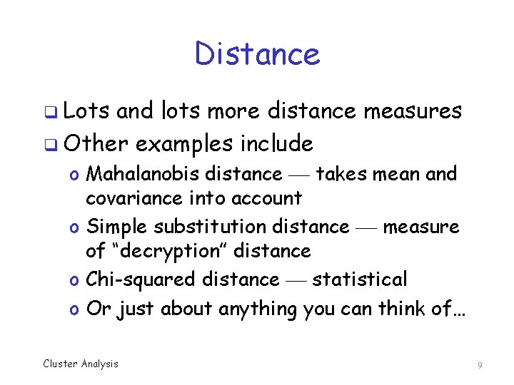 Distance q Lots and lots more distance measures q Other examples include o Mahalanobis