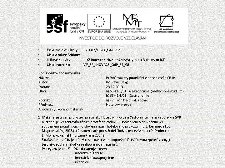 • • Číslo projektu školy Číslo a název šablony klíčové aktivity Číslo materiálu