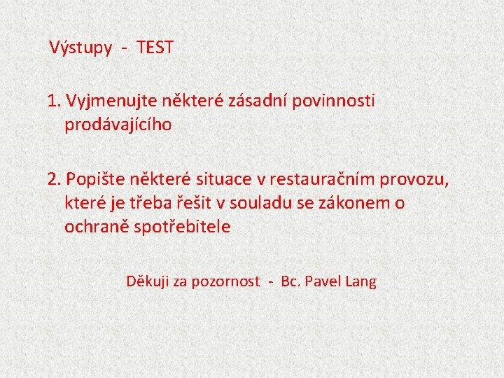 Výstupy - TEST 1. Vyjmenujte některé zásadní povinnosti prodávajícího 2. Popište některé situace v