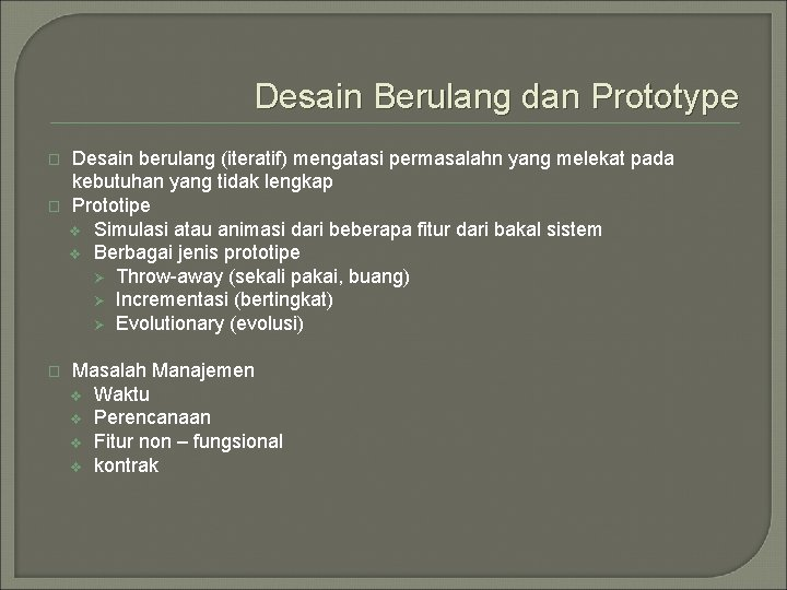 Desain Berulang dan Prototype � � � Desain berulang (iteratif) mengatasi permasalahn yang melekat