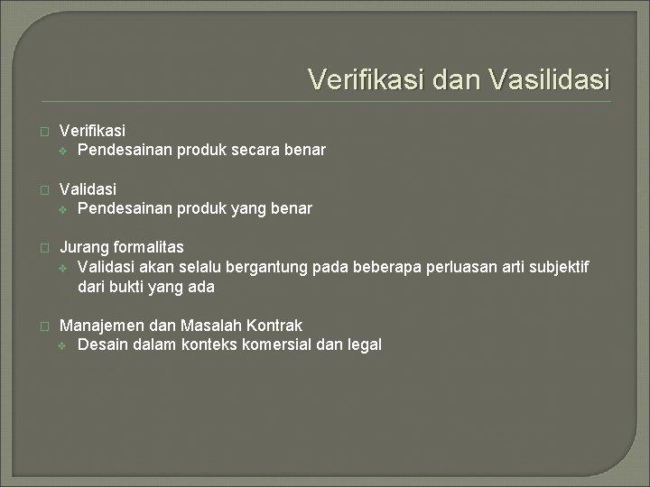 Verifikasi dan Vasilidasi � Verifikasi v Pendesainan produk secara benar � Validasi v Pendesainan