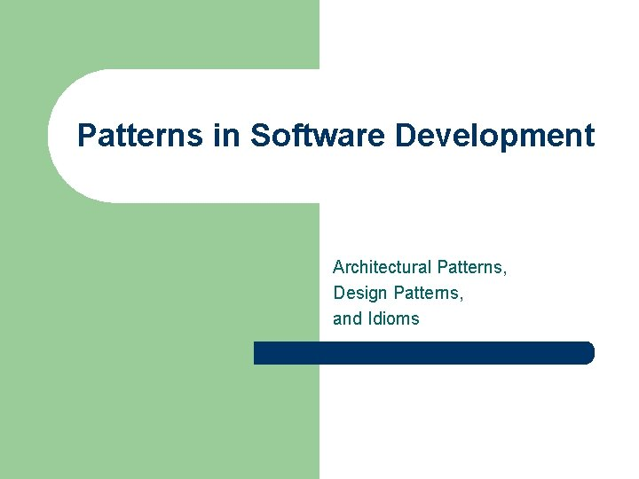 Patterns in Software Development Architectural Patterns, Design Patterns, and Idioms