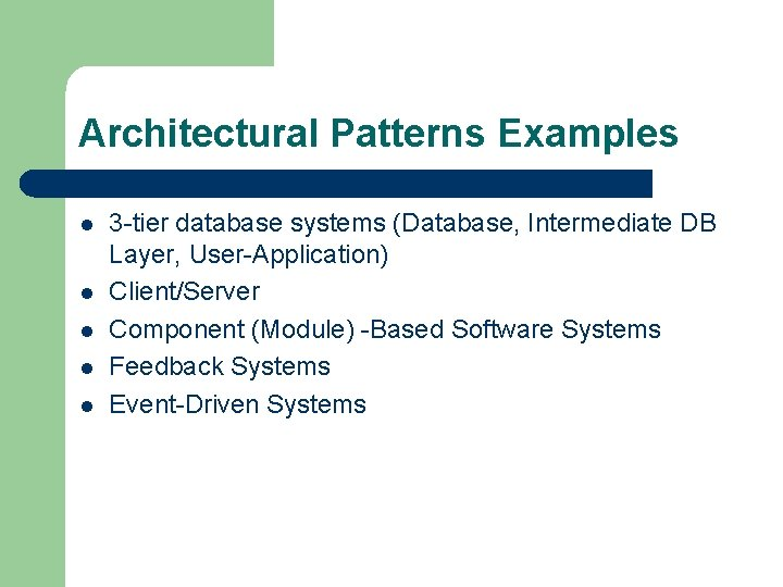 Architectural Patterns Examples l l l 3 -tier database systems (Database, Intermediate DB Layer,