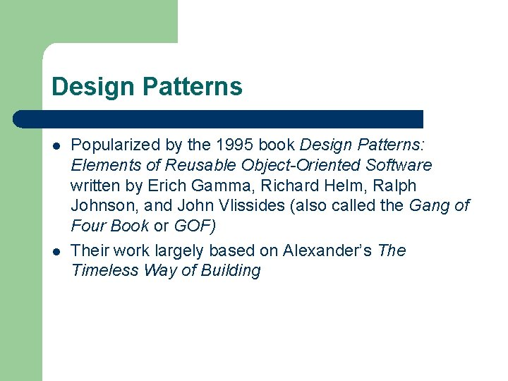 Design Patterns l l Popularized by the 1995 book Design Patterns: Elements of Reusable